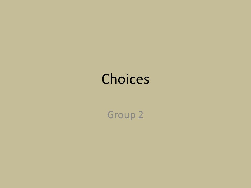 Choices Group 2