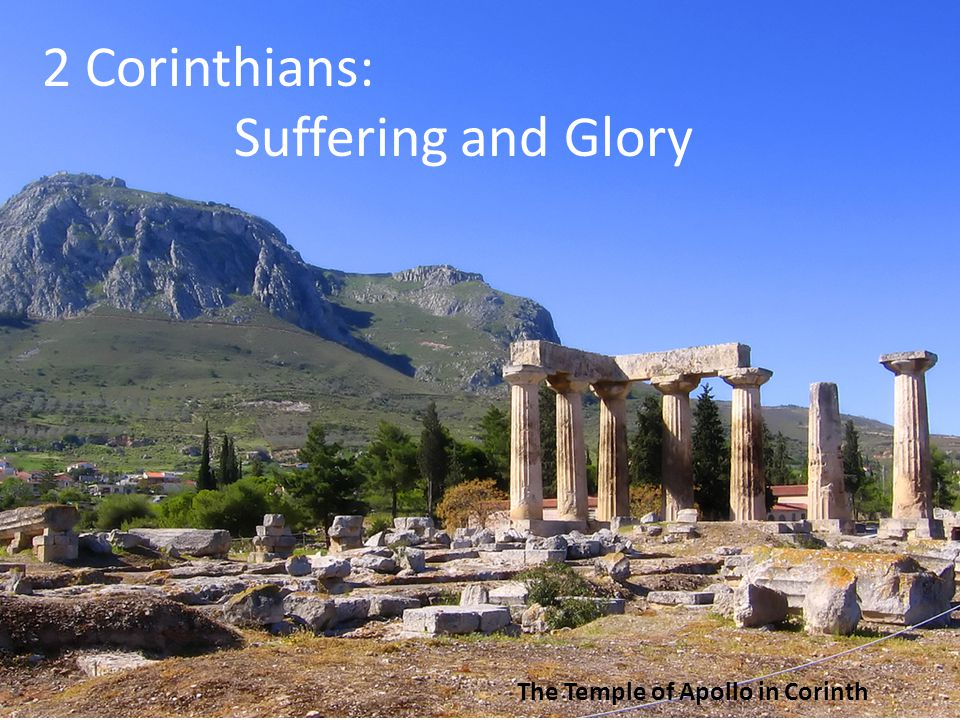 2 Corinthians: Suffering and Glory The Temple of Apollo in Corinth