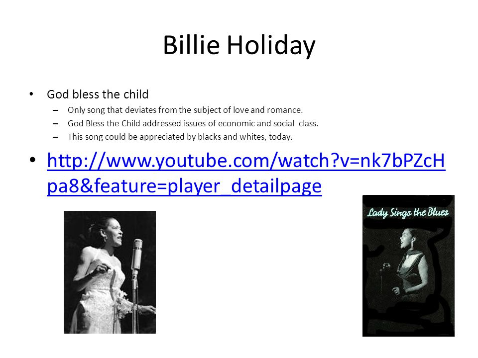 Billie Holiday God bless the child – Only song that deviates from the subject of love and romance. – God Bless the Child addressed issues of economic