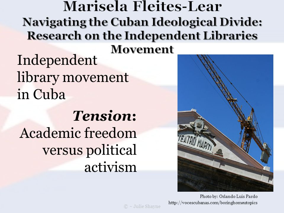 Independent library movement in Cuba Tension: Academic freedom versus political activism Photo by: Orlando Luis Pardo http://vocescubanas.com/boringhomeutopics © ~ Julie Shayne