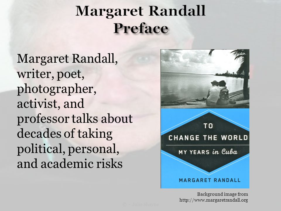 Margaret Randall, writer, poet, photographer, activist, and professor talks about decades of taking political, personal, and academic risks Background image from http://www.margaretrandall.org © ~ Julie Shayne