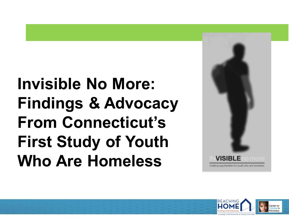 Invisible No More: Findings & Advocacy From Connecticut's First Study of Youth Who Are Homeless