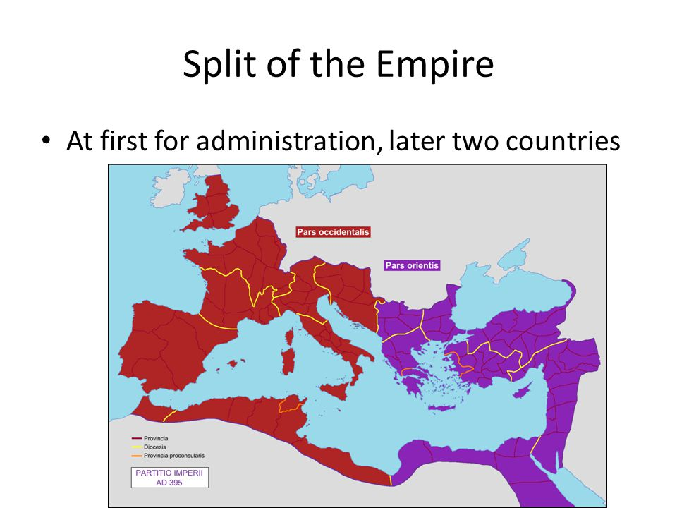 Split of the Empire At first for administration, later two countries