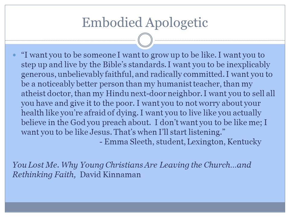 Embodied Apologetic I want you to be someone I want to grow up to be like.