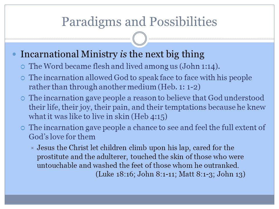 Paradigms and Possibilities Incarnational Ministry is the next big thing  The Word became flesh and lived among us (John 1:14).