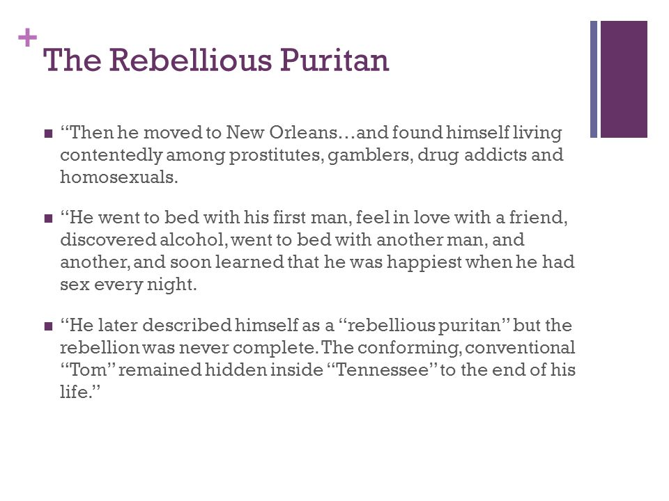 + The Rebellious Puritan Then he moved to New Orleans…and found himself living contentedly among prostitutes, gamblers, drug addicts and homosexuals.