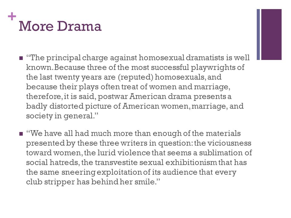 + More Drama The principal charge against homosexual dramatists is well known.