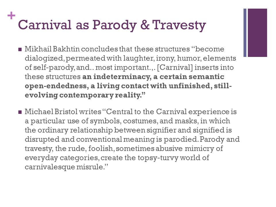 + Carnival as Parody & Travesty Mikhail Bakhtin concludes that these structures become dialogized, permeated with laughter, irony, humor, elements of self-parody, and..