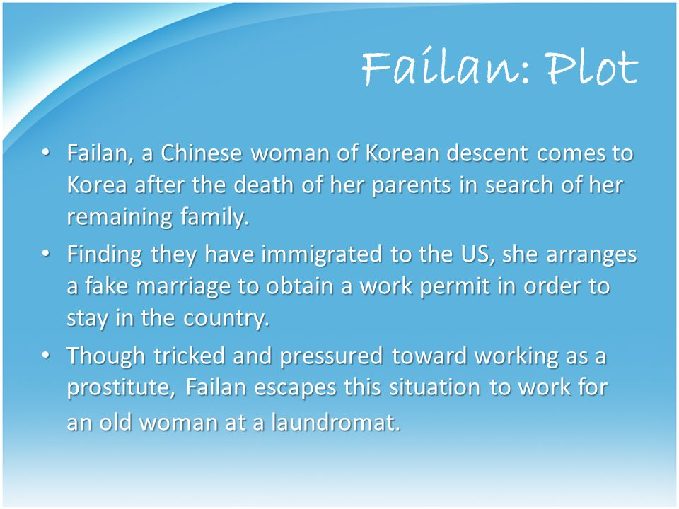 Failan: Plot Failan, a Chinese woman of Korean descent comes to Korea after the death of her parents in search of her remaining family.