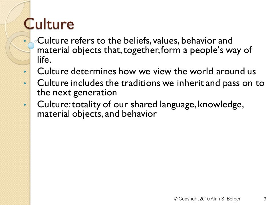 Characteristics of Culture 1.Culture is shared. 2.