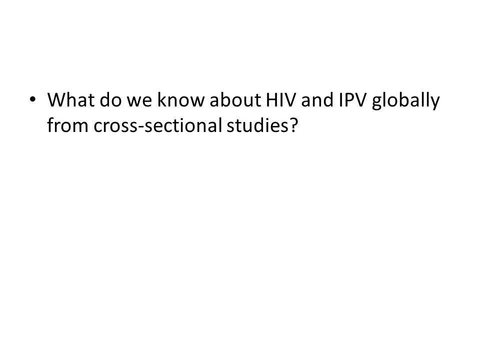 What do we know about HIV and IPV globally from cross-sectional studies?