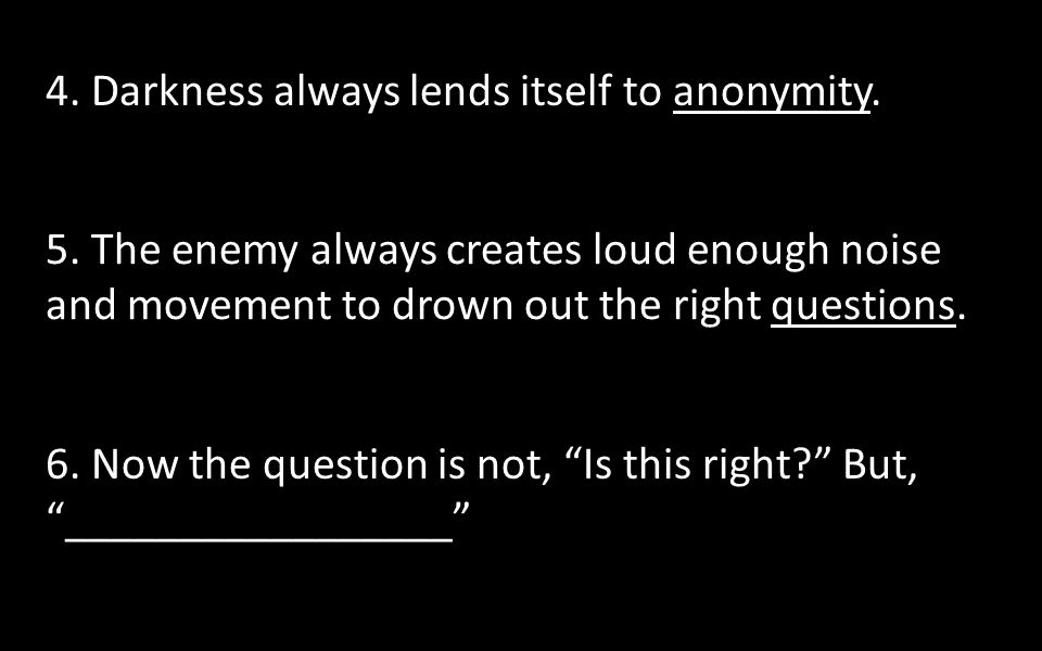 4. Darkness always lends itself to anonymity. 5.