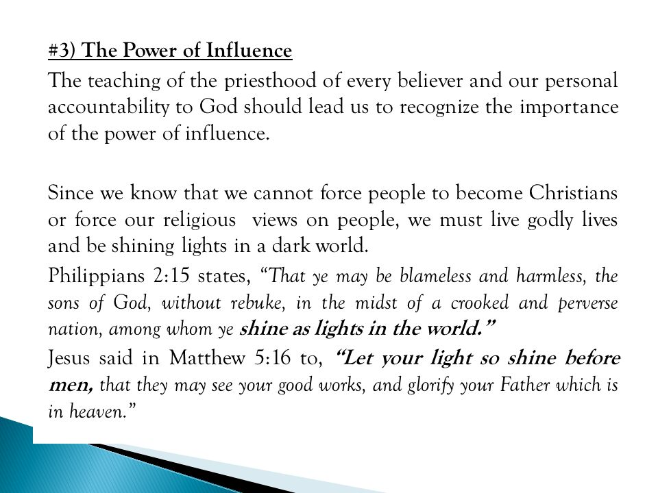 #3) The Power of Influence The teaching of the priesthood of every believer and our personal accountability to God should lead us to recognize the importance of the power of influence.