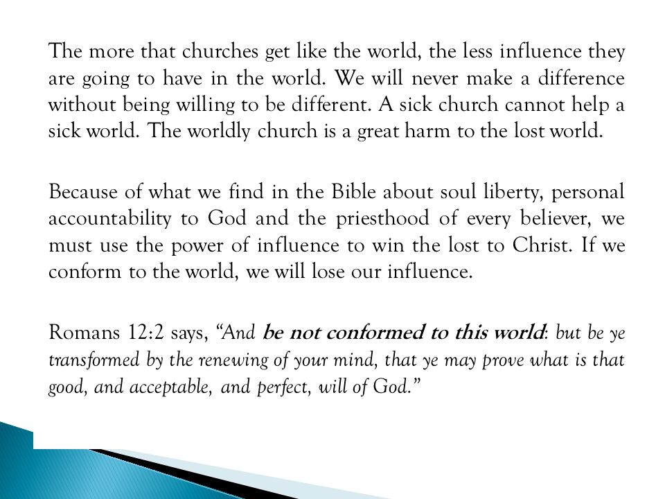 The more that churches get like the world, the less influence they are going to have in the world.