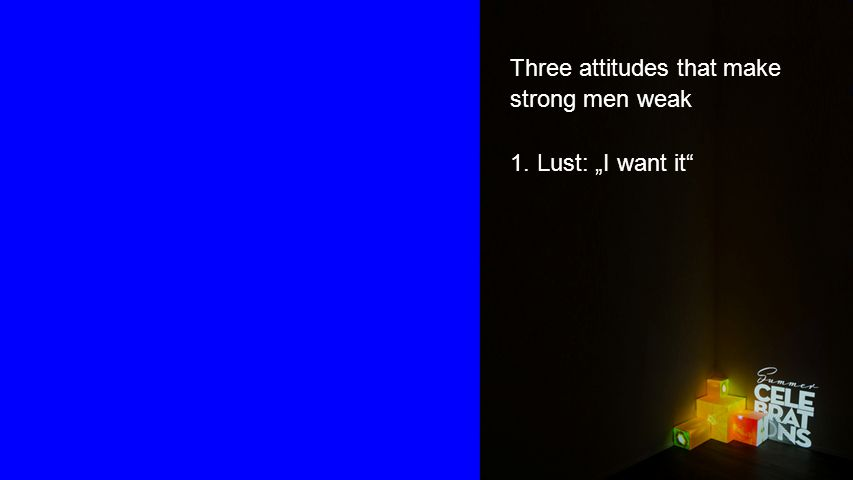 "Seiteneinblender Three attitudes that make strong men weak 1. Lust: ""I want it"