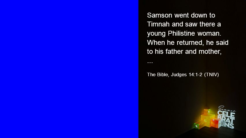 Seiteneinblender Samson went down to Timnah and saw there a young Philistine woman.