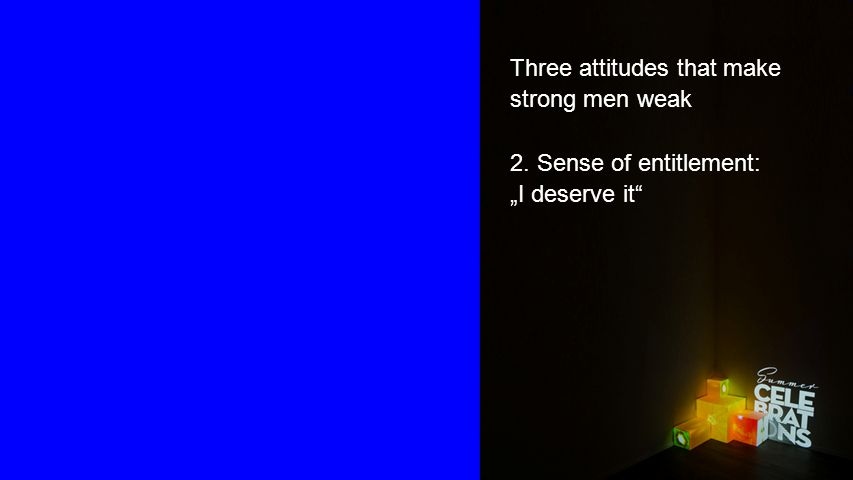 "Seiteneinblender Three attitudes that make strong men weak 2. Sense of entitlement: ""I deserve it"
