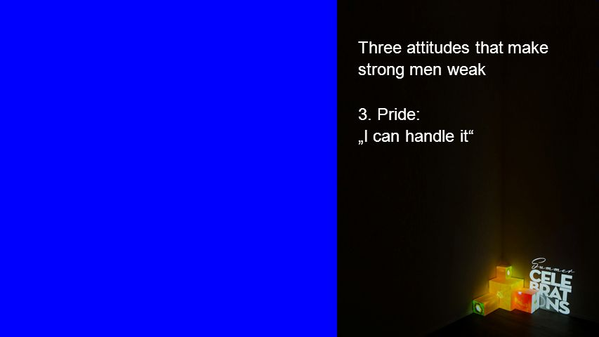 "Seiteneinblender Three attitudes that make strong men weak 3. Pride: ""I can handle it"