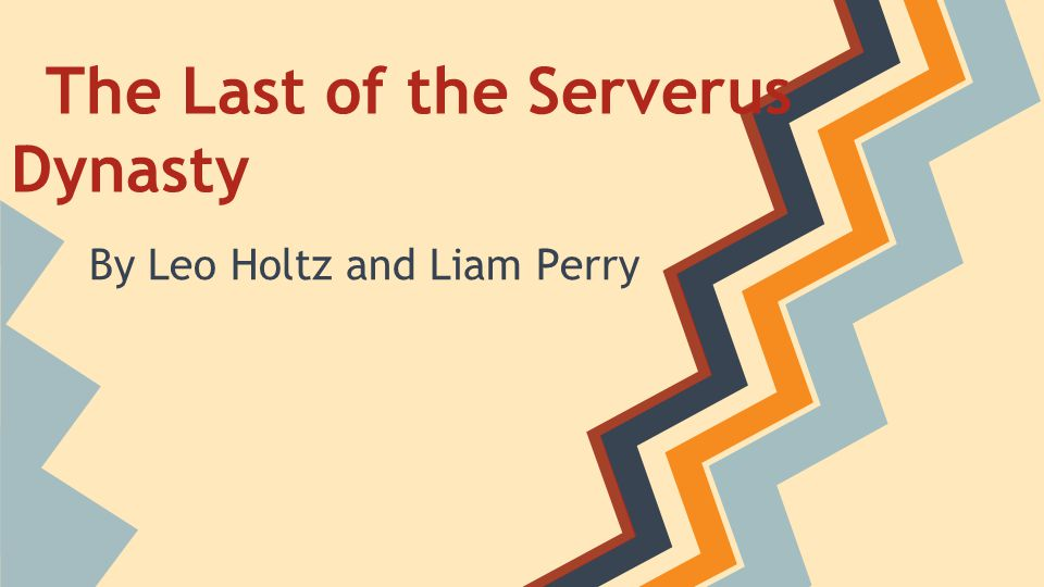 The Last of the Serverus Dynasty By Leo Holtz and Liam Perry