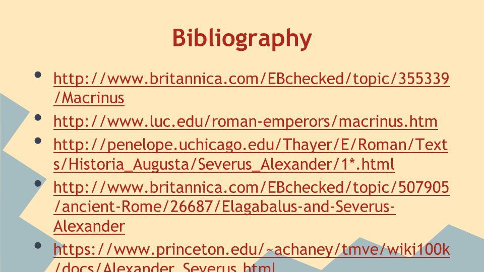 Bibliography http://www.britannica.com/EBchecked/topic/355339 /Macrinus http://www.britannica.com/EBchecked/topic/355339 /Macrinus http://www.luc.edu/