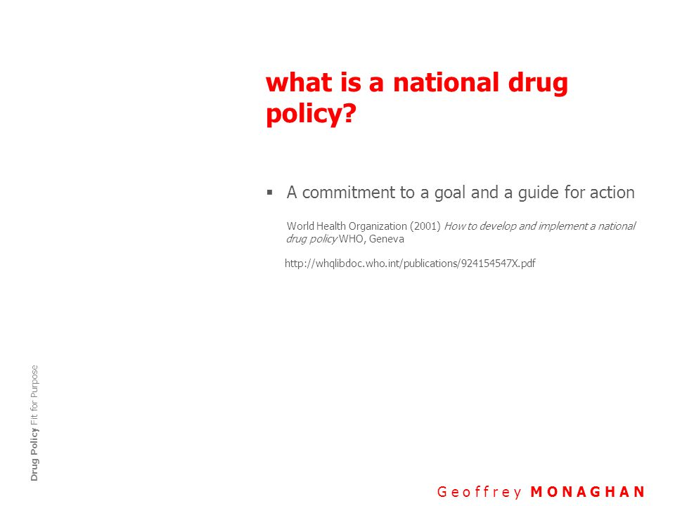 reliable data and information G e o f f r e y M O N A G H A N Drug Policy Fit for Purpose  The answer lies in finding the right data, and the secret to finding the right data usually means finding the right person – more easily said than done Levitt, S.D.