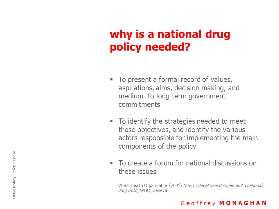 fit for purpose G e o f f r e y M O N A G H A N Drug Policy Fit for Purpose  Something that is fit for purpose is good enough to do the job it was designed to do http://www.macmillandictionary.com/dictionary/british/fit-for-purpose