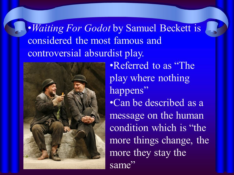 "Waiting For Godot by Samuel Beckett is considered the most famous and controversial absurdist play. Referred to as ""The play where nothing happens"" Ca"