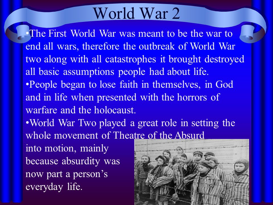 World War 2 The First World War was meant to be the war to end all wars, therefore the outbreak of World War two along with all catastrophes it brough