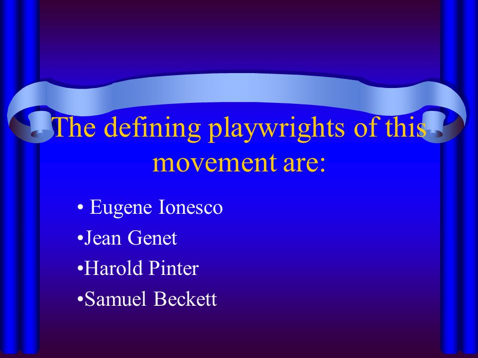 The defining playwrights of this movement are: Eugene Ionesco Jean Genet Harold Pinter Samuel Beckett