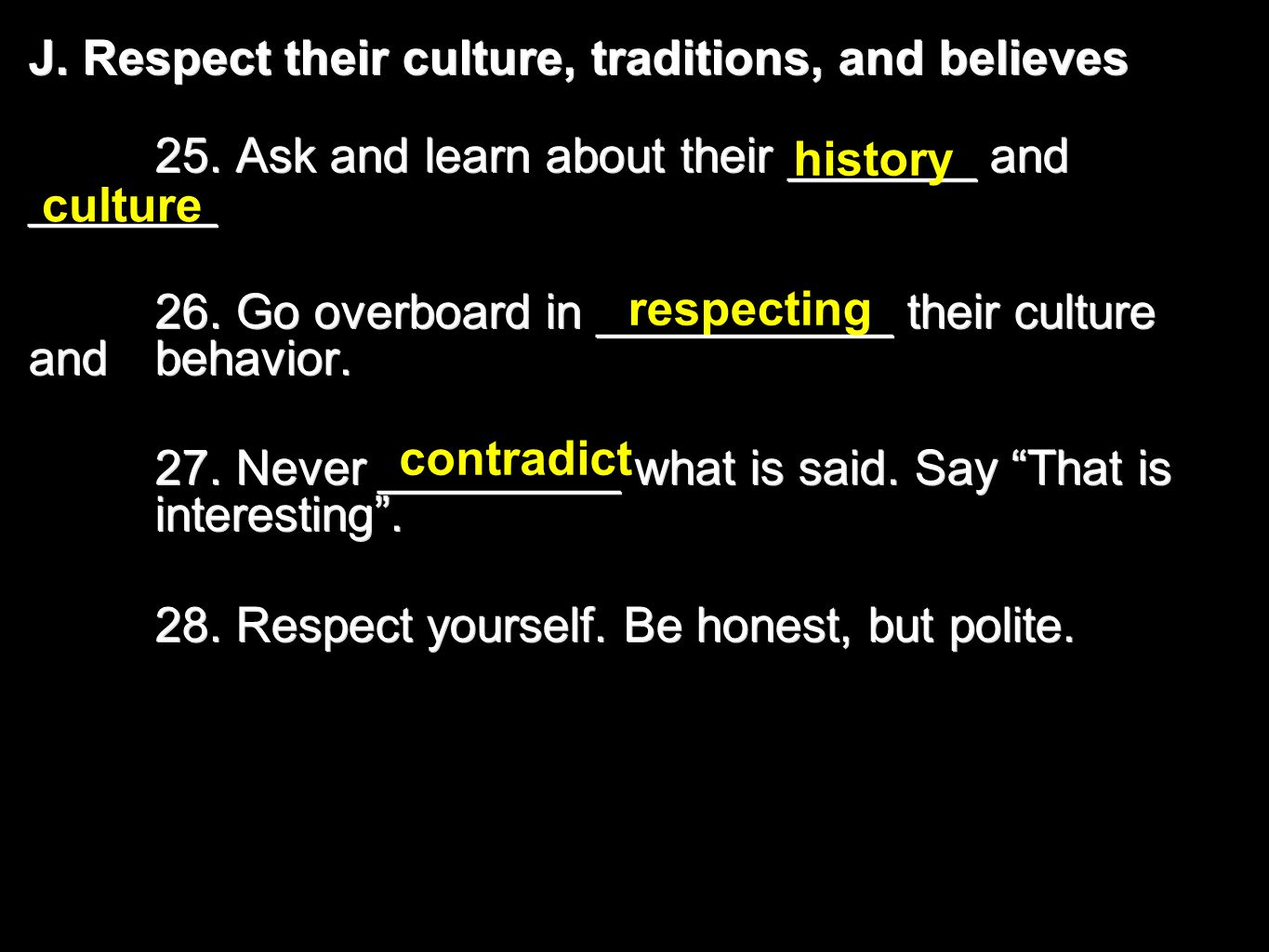J. Respect their culture, traditions, and believes 25.