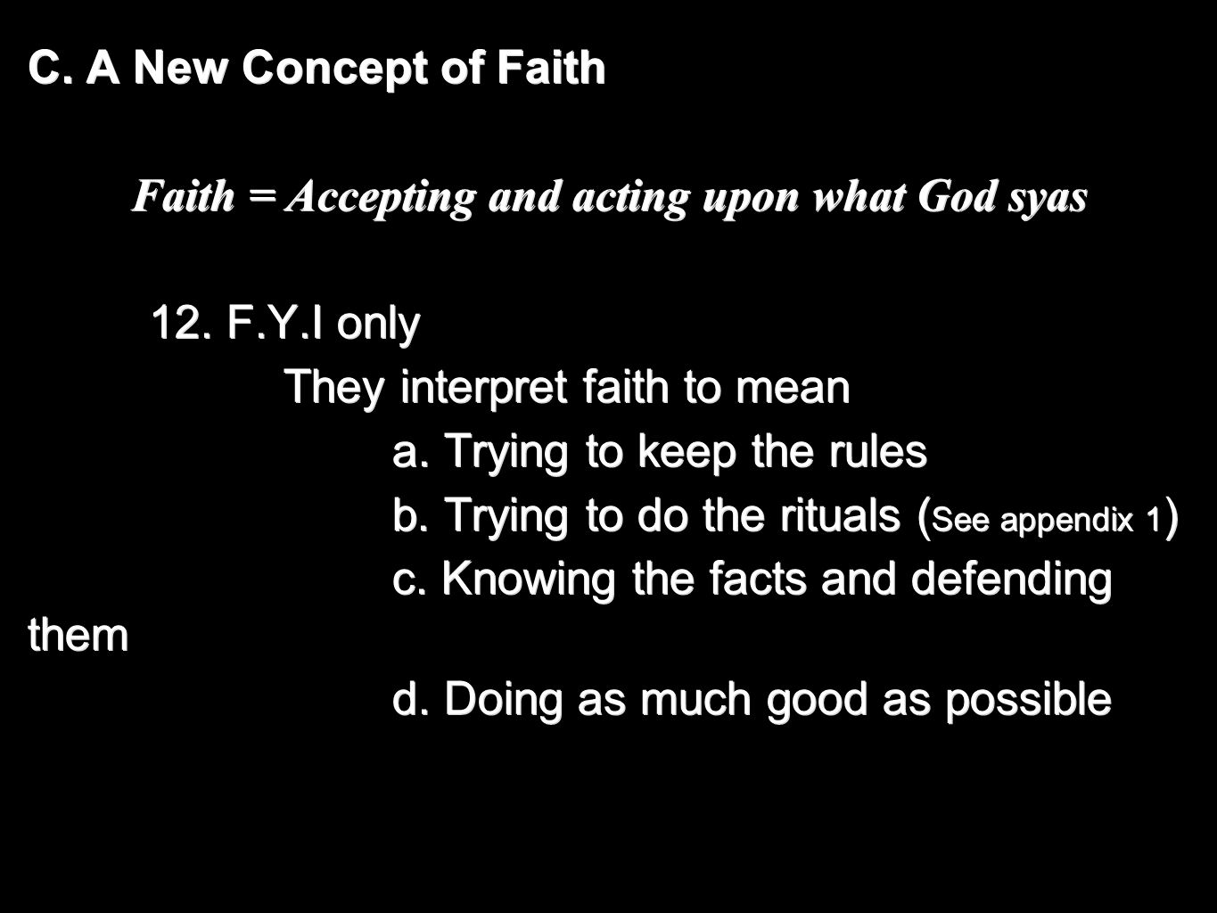 C. A New Concept of Faith Faith = Accepting and acting upon what God syas 12. F.Y.I only They interpret faith to mean They interpret faith to mean a.