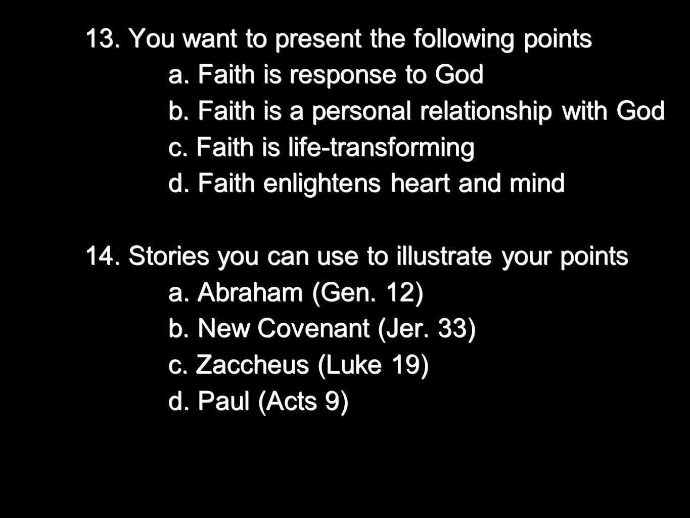13. You want to present the following points a. Faith is response to God a. Faith is response to God b. Faith is a personal relationship with God b. F