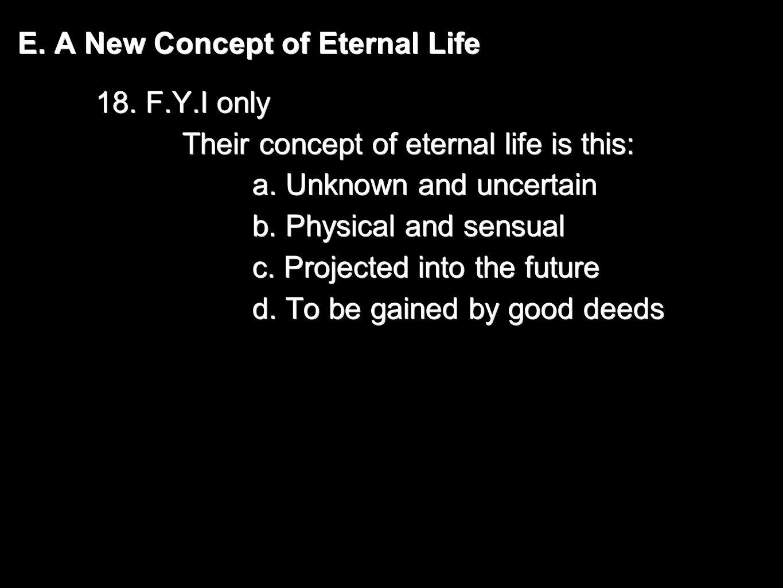 E. A New Concept of Eternal Life 18.