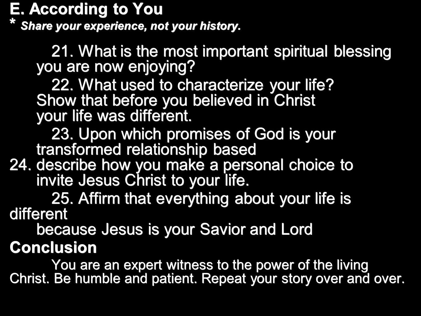 E. According to You * Share your experience, not your history. 21. What is the most important spiritual blessing you are now enjoying? 22. What used t