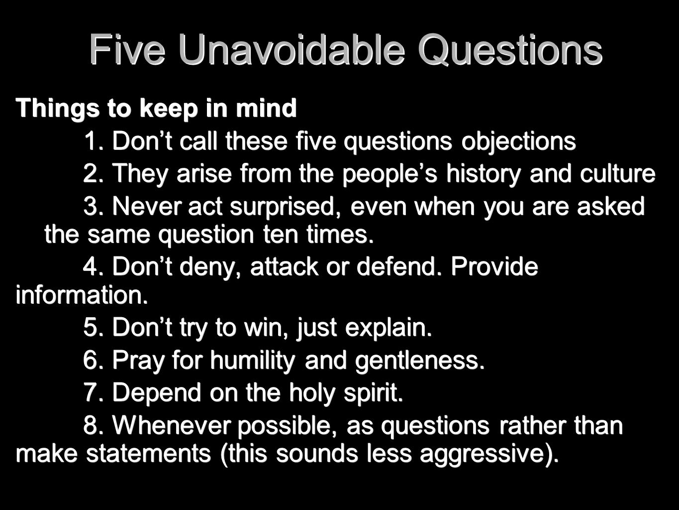 Five Unavoidable Questions Things to keep in mind 1. Don't call these five questions objections 2. They arise from the people's history and culture 3.