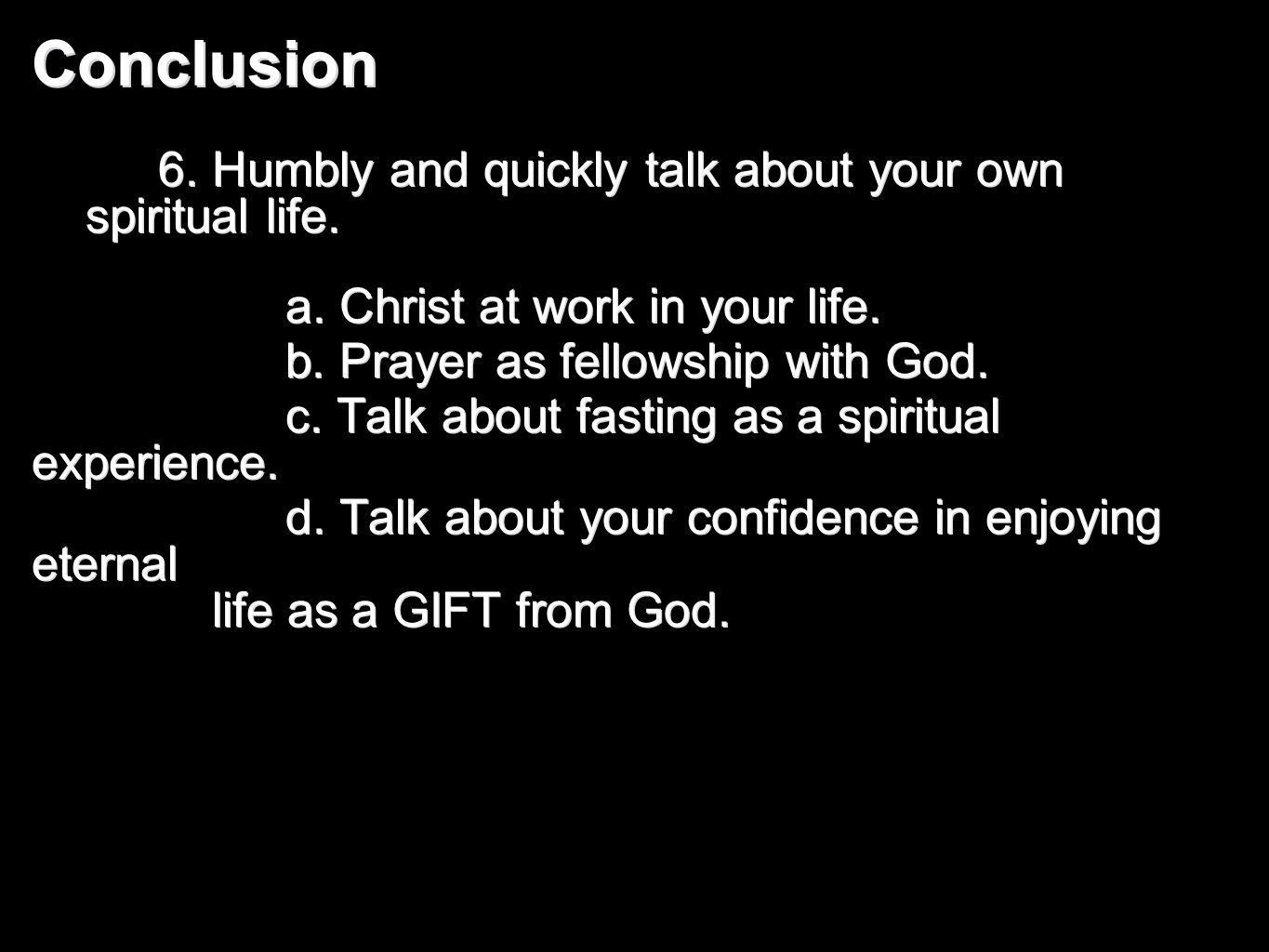 Conclusion 6. Humbly and quickly talk about your own spiritual life.