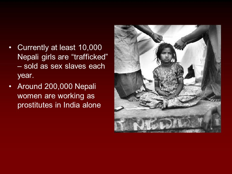 Currently at least 10,000 Nepali girls are trafficked – sold as sex slaves each year.