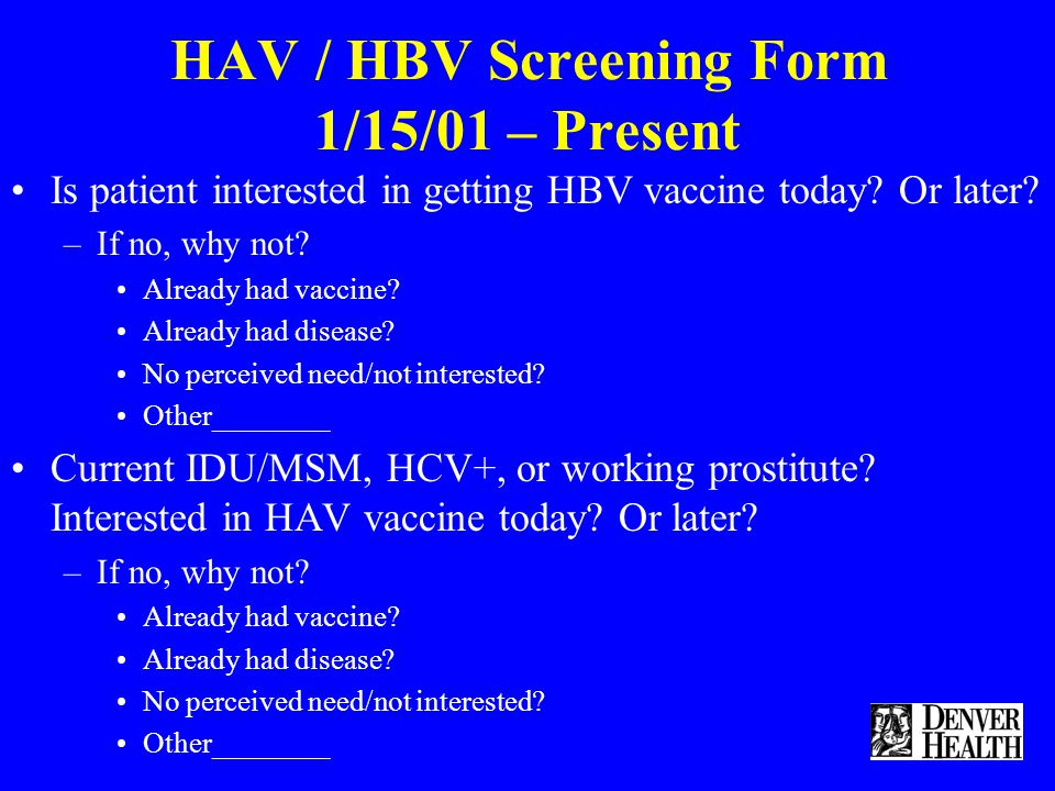 HAV / HBV Screening Form 1/15/01 – Present Is patient interested in getting HBV vaccine today.