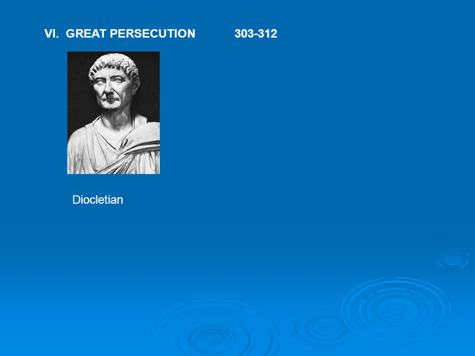 VI. GREAT PERSECUTION303-312 Diocletian