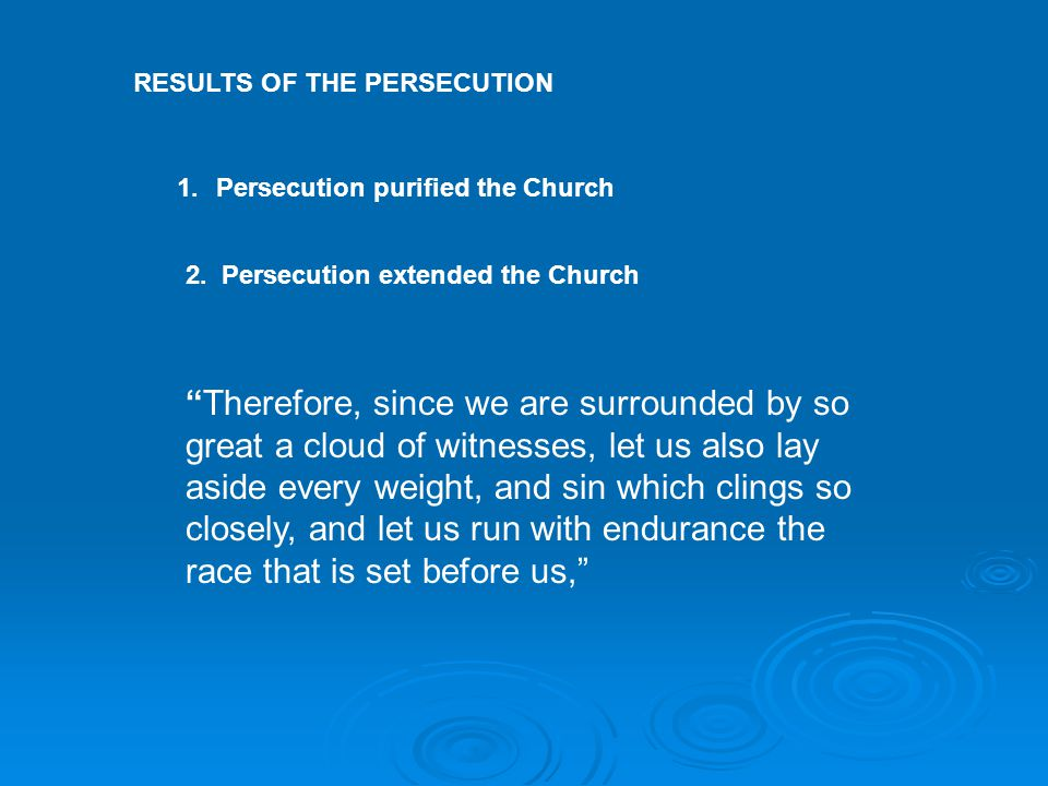 RESULTS OF THE PERSECUTION 1.Persecution purified the Church 2.
