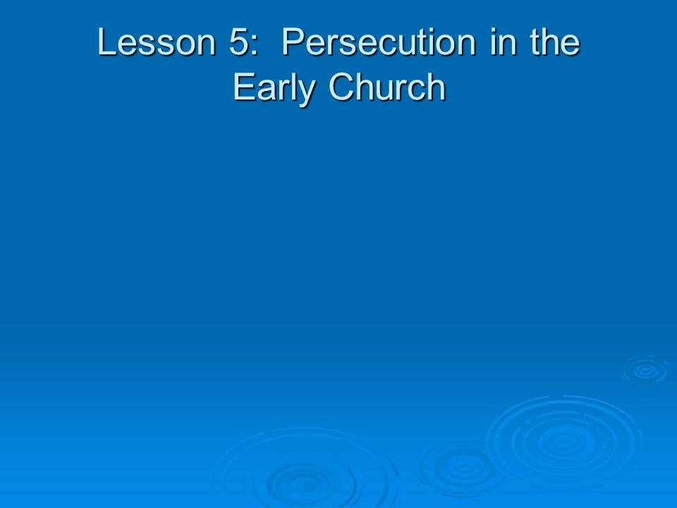Lesson 5: Persecution in the Early Church
