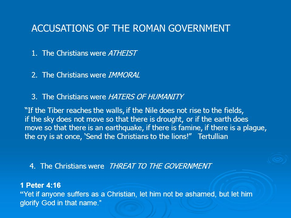 ACCUSATIONS OF THE ROMAN GOVERNMENT 1. The Christians were ATHEIST 2.