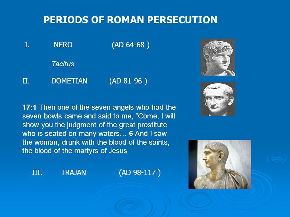 PERIODS OF ROMAN PERSECUTION I.NERO(AD 64-68 ) II.