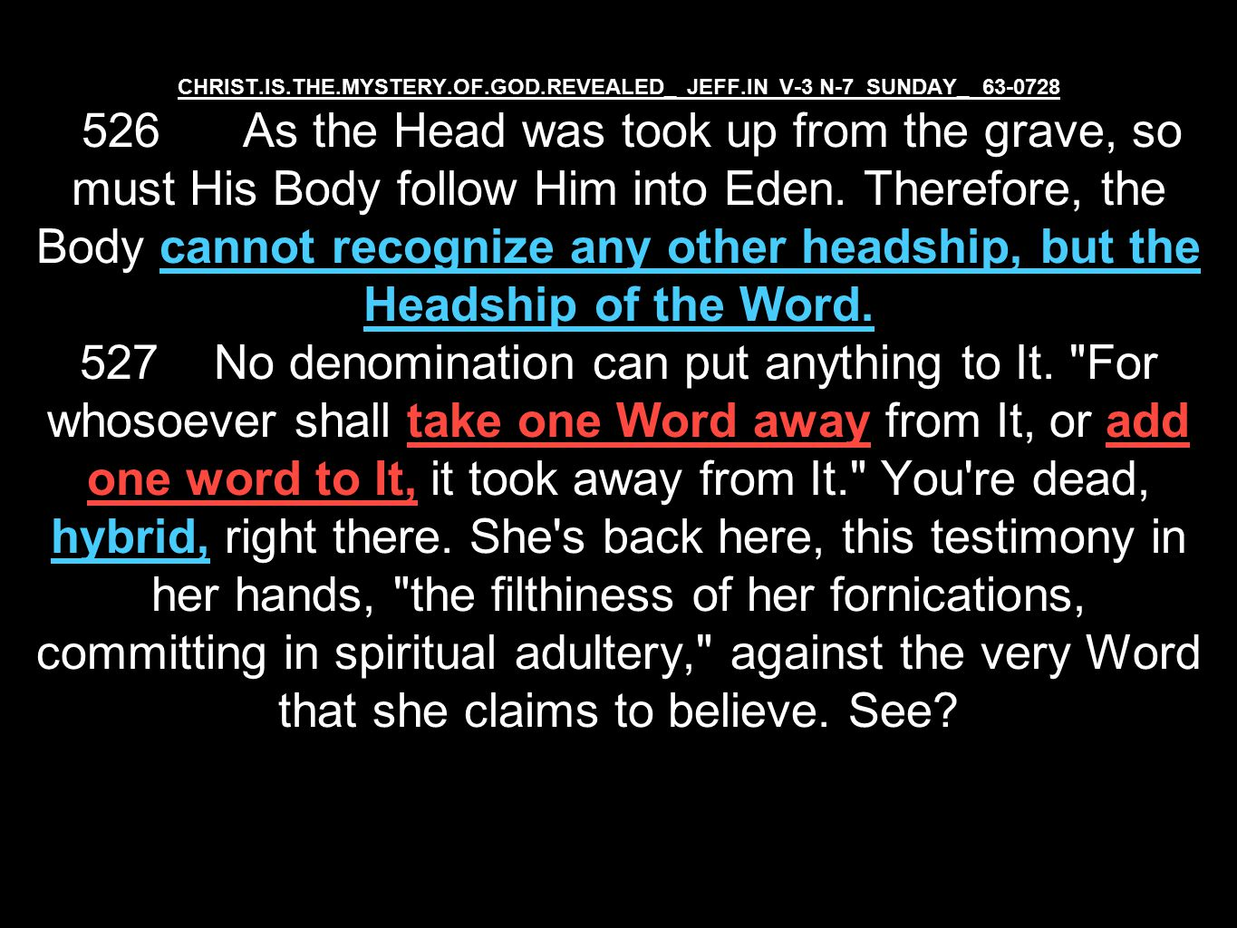 CHRIST.IS.THE.MYSTERY.OF.GOD.REVEALED_ JEFF.IN V-3 N-7 SUNDAY_ 63-0728 526 As the Head was took up from the grave, so must His Body follow Him into Eden.