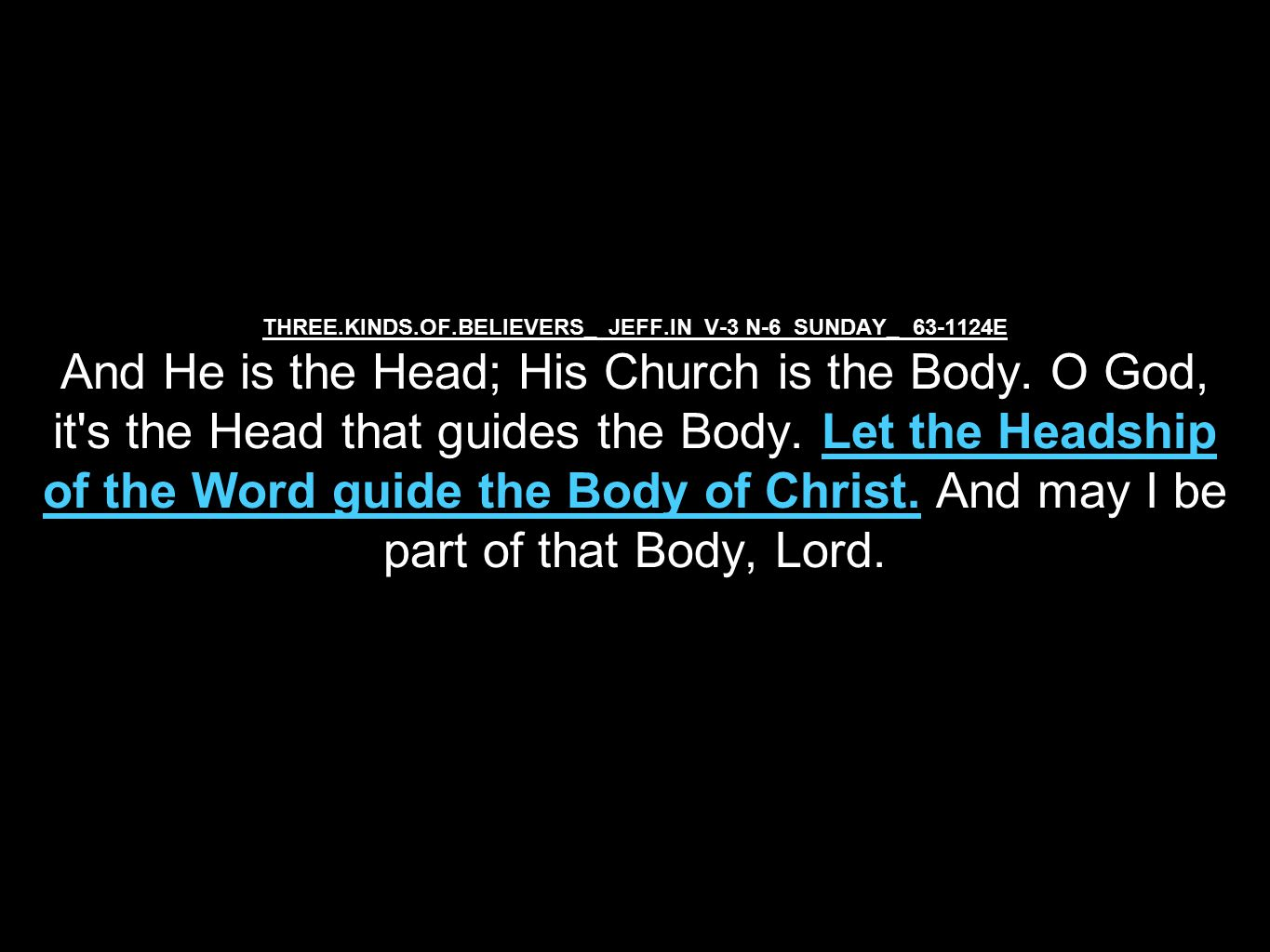 THREE.KINDS.OF.BELIEVERS_ JEFF.IN V-3 N-6 SUNDAY_ 63-1124E And He is the Head; His Church is the Body.