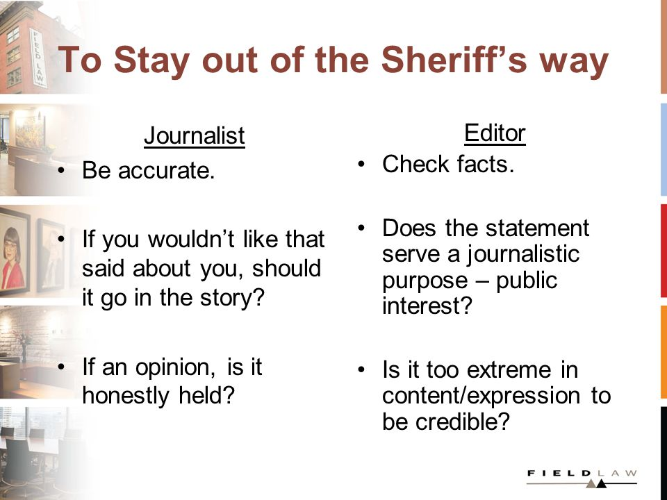 To Stay out of the Sheriff's way Journalist Be accurate.