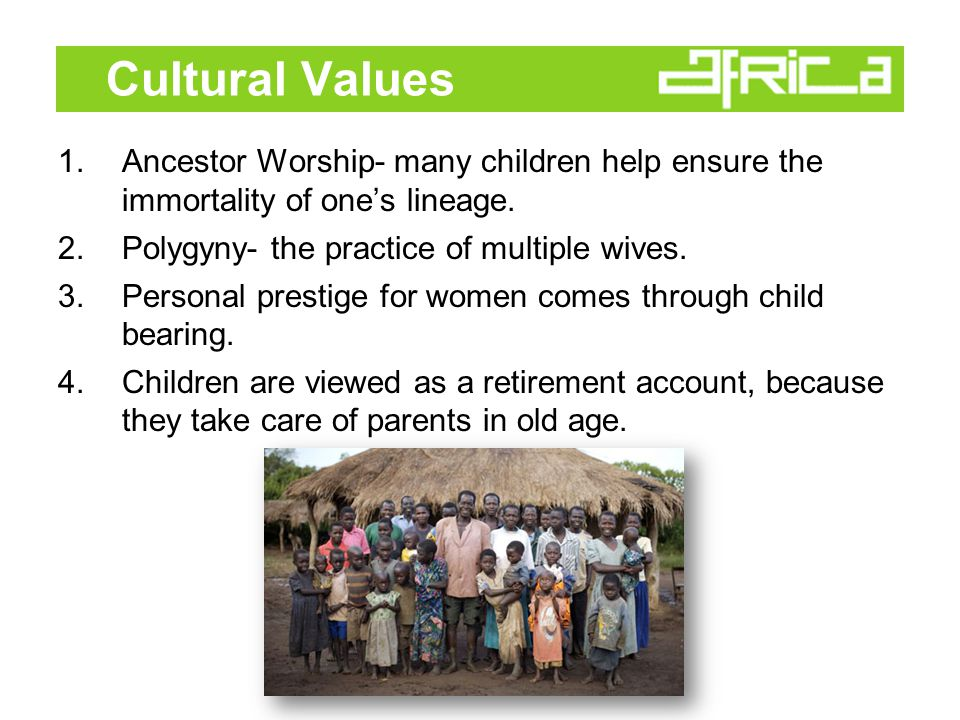 Cultural Values 1.Ancestor Worship- many children help ensure the immortality of one's lineage.
