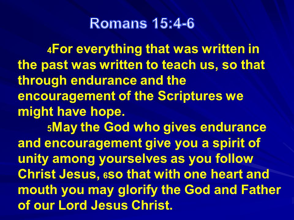 4 For everything that was written in the past was written to teach us, so that through endurance and the encouragement of the Scriptures we might have