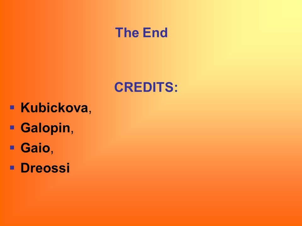 The End CREDITS:  Kubickova,  Galopin,  Gaio,  Dreossi