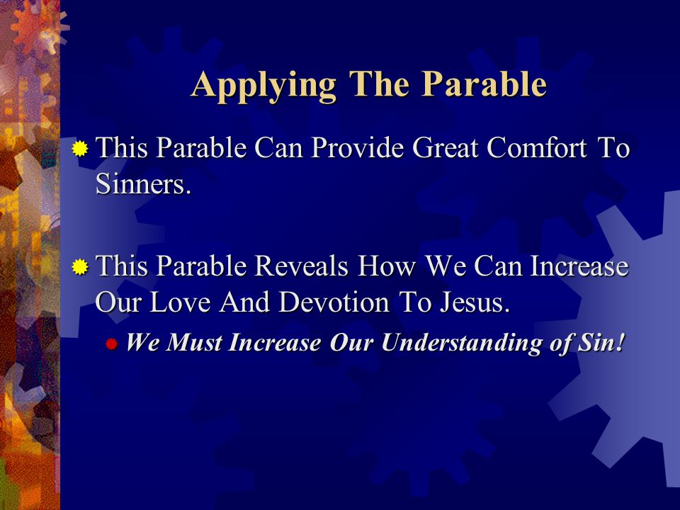 Applying The Parable  This Parable Can Provide Great Comfort To Sinners.